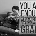 You Are Enough: When Motherhood Deserves a Little Grace
