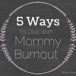 5 Ways to Deal with Mommy Burnout