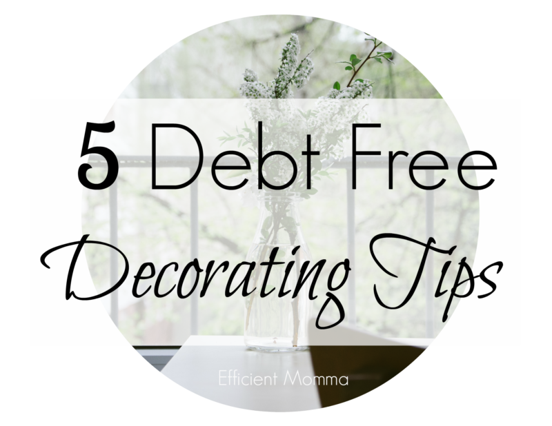 debt free decorating tips efficient momma