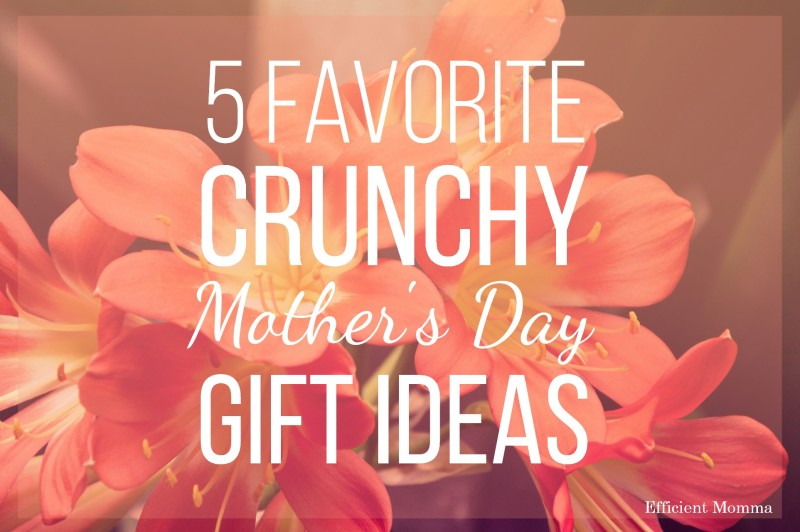 5 Favorite Crunchy Mother's Day Gift Ideas