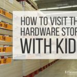 How to Visit the Hardware Store with Kids